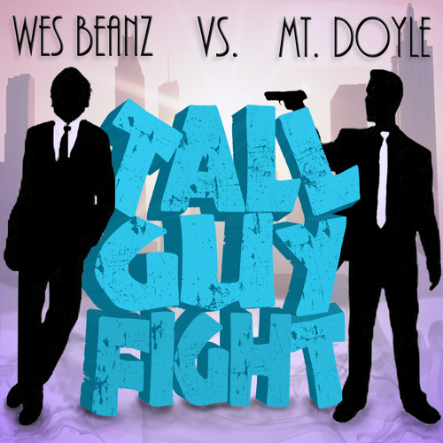 WesBeanz VS. Mt.Doyle - Tall Guy Fight (Mixtape 2013)