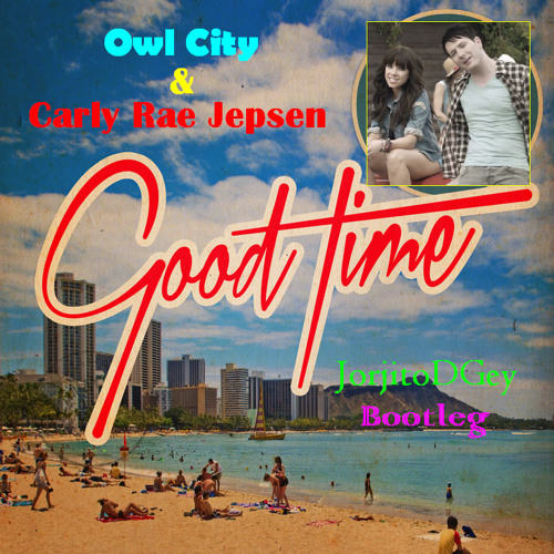 Owl City Feat. Carly Rae Jepsen - Good Time (JorjitoDGey Bootleg) [SAMPLE]