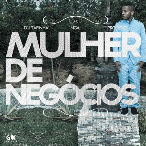 Dji Tafinha- Mulher de Negócios (feat. NGA e Prodígio)
