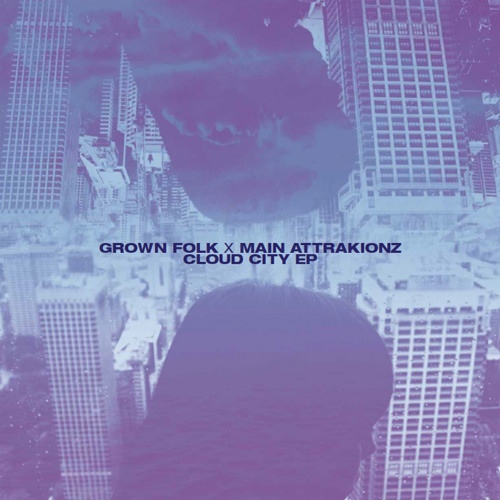 Grown Folk x Main Attrakionz - Cloud City EP [TS007]