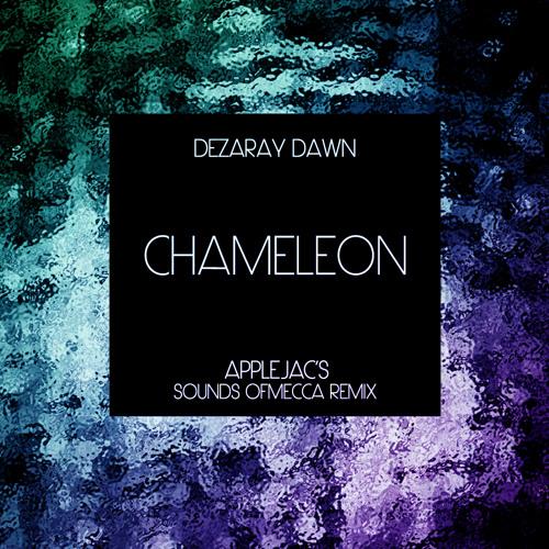 Dezaray Dawn - Chameleon (AppleJac's Sounds of Mecca Remix)