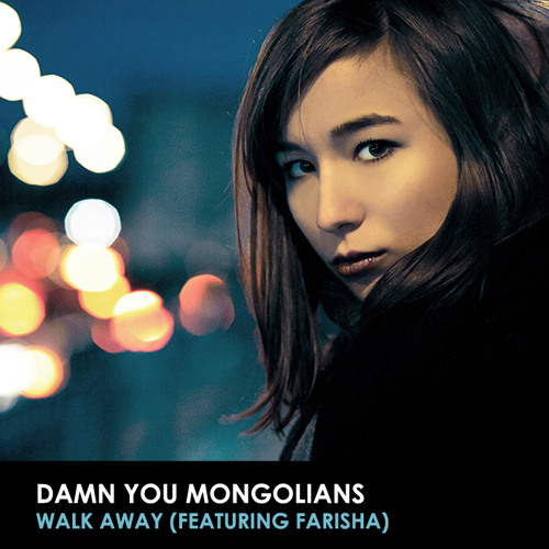 Damn You Mongolians - Walk Away (Feat. Farisha)