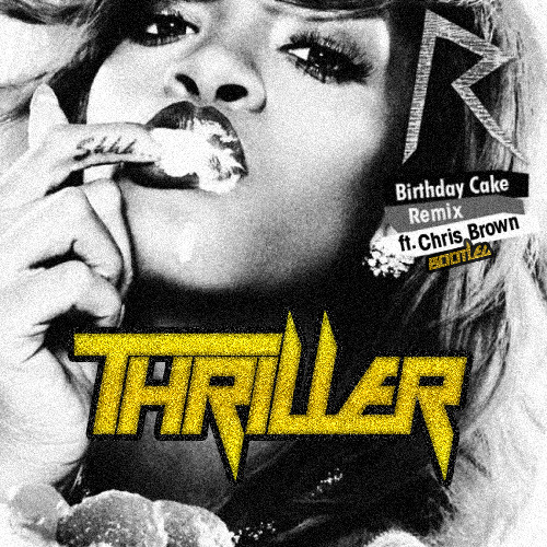 Rihanna - Birthday Cake Remix Feat. Chris Brown (Thriller Stadium Bootleg Remix)