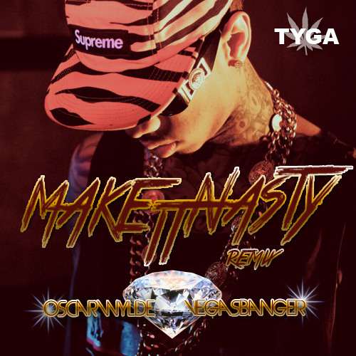 TYGA-MAKE IT NASTY (OSCAR WYLDE W/ VEGASBANGER REMIX)***FREE DOWNLOAD***