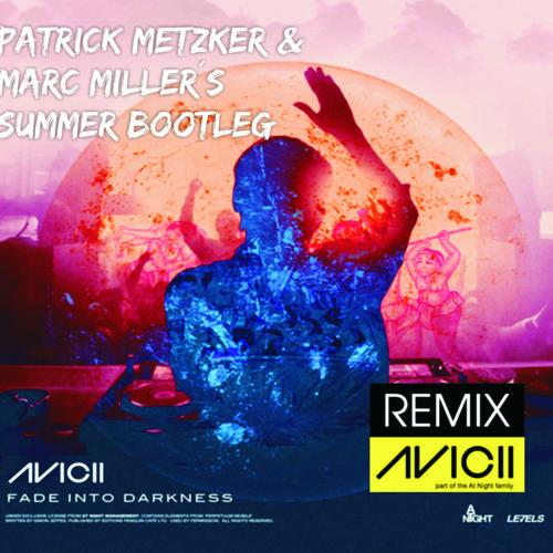 Avicii - Fade into Darkness (Patrick Metzker & Marc Millers Summer Mix)
