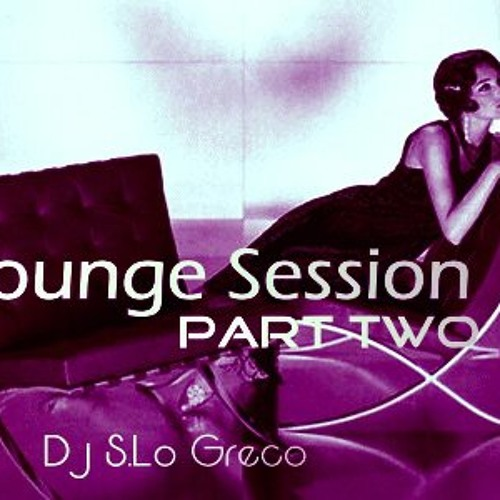 LOUNGE Session Part Two - Dj S.Lo Greco