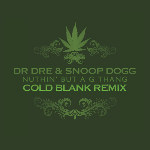 Dr. Dre & Snoop Dogg: Nuthin' But A G Thang - Cold Blank Remix (Free Download)