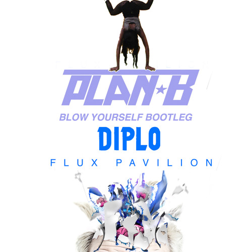 Flux Pavilion Vs Diplo: Blow Yourself (Plan-Bootleg)