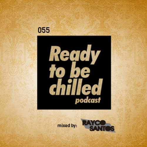 READY To Be CHILLED Podcast 055 mixed by Rayco Santos