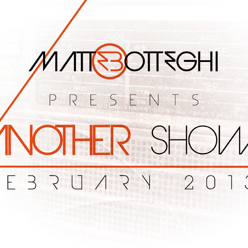 """Matte Botteghi presents """"Another Show"""" - February 2013"""