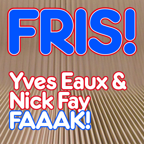 TEASER Yves Eaux & Nick Fay - FAAAK!