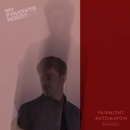 MFR070 - Fairmont - Automation Remixes 1 - My Favorite Robot Records (Out: Feb 25)