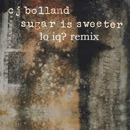 CJ Boland - Sugar Is Sweeter (Lo IQ? Remix)[Free DL Added]