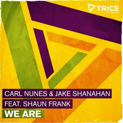 Carl Nunes & Jake Shanahan feat. Shaun Frank - We Are