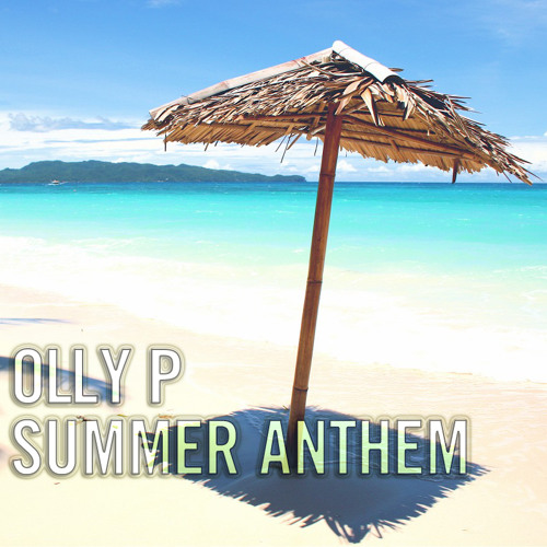 Olly P - Summer Anthem *OUT NOW ON MAGIC CHORD 3/6/2013!!