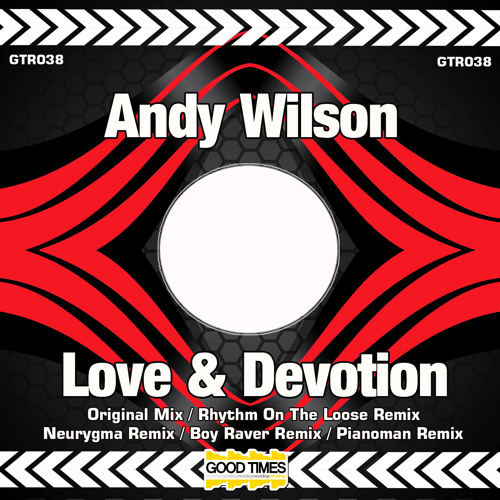 GTR038 - Andy Wilson - Love & Devotion ( Neurygma Remix )