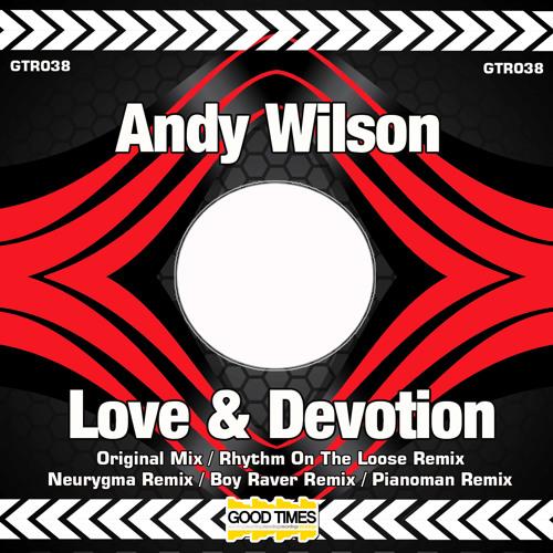 GTR038 - Andy Wilson - Love & Devotion ( Boy Raver Remix )