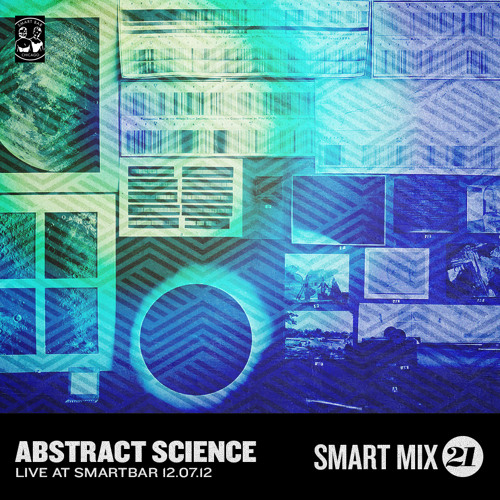 Smart Mix 21: Abstract Science DJs Live at Smart Bar 12-07-12