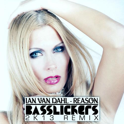 IAN VAN DAHL - Reason (Basslickers 2K13 Remix)