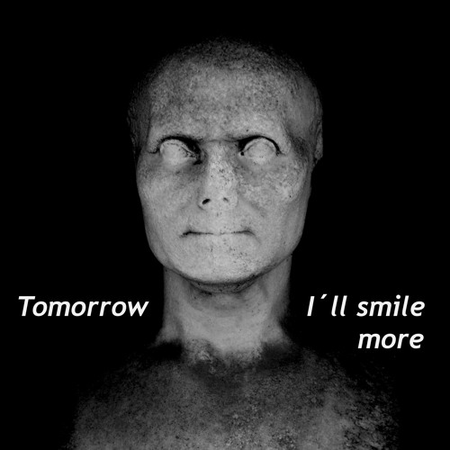Tomorrow I´ll smile more