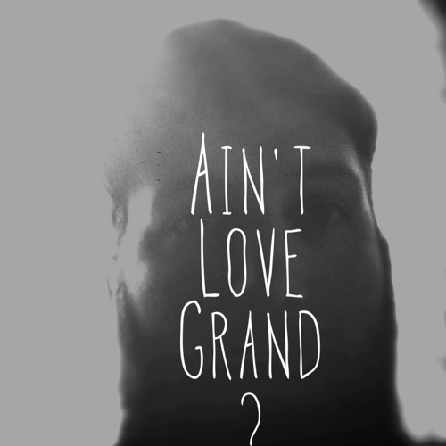 Ain't Love Grand (featuring Jeremy Lister)