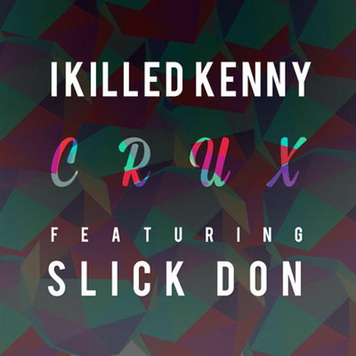 I Killed Kenny - Crux feat. Slick Don (The Remixes)
