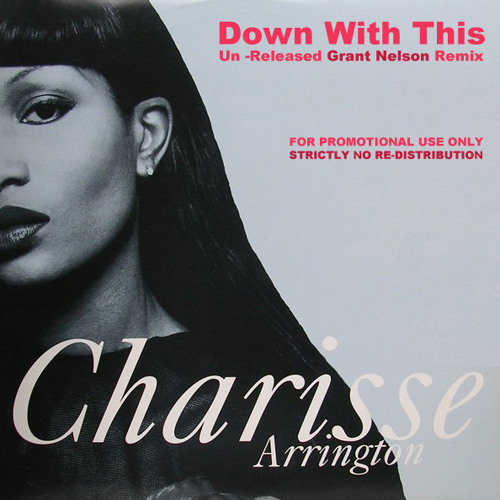 Charisse Arrington - Down With This (Un-Released Grant Nelson Remix) [1996]
