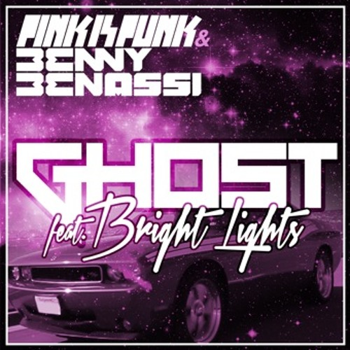 Ghost (feat. Bright Lights) - Pink Is Punk & Benny Benassi