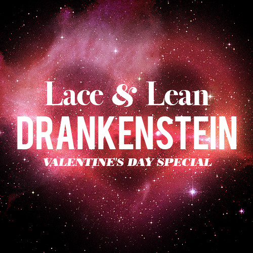 MIX | Lace & Lean: The Drankenstein Valentines Day Special