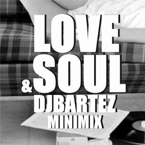 DJ BARTEZ LOVE&SOUL MiniMix