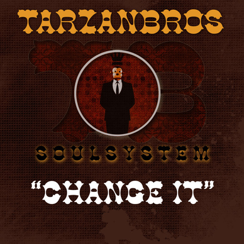 Change it - TarzanBros Soulsystem (remix)