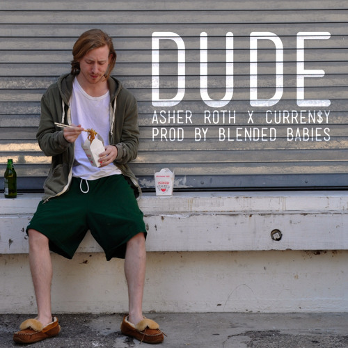 Asher Roth – Dude (con Curren$y)