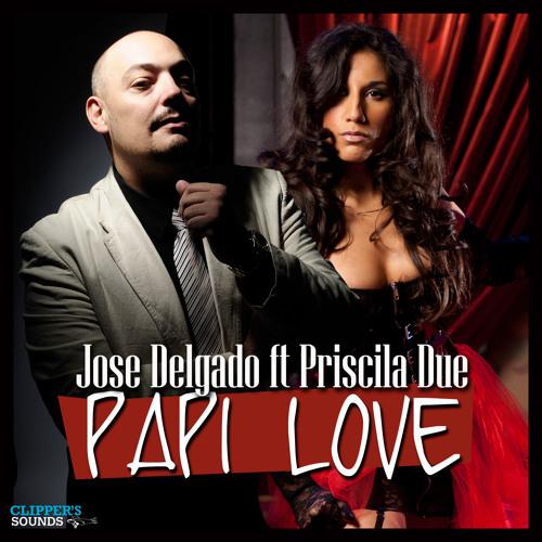Jose Delgado feat Priscilla Due - Papi Love (demo)