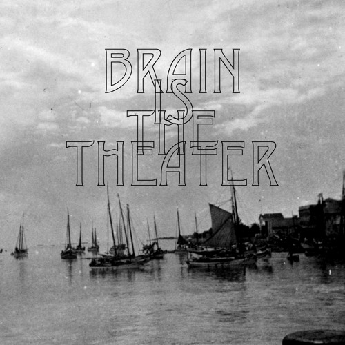 Brain Is The Theater