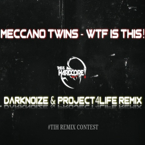 Meccano Twins - WTF is this (Darknoize & Project4life Remix (TIH remix contest))