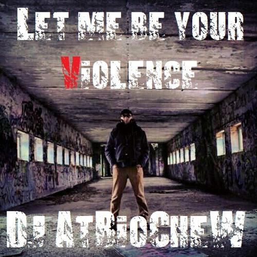 Dj AtBioCheW - Let me be your Violence