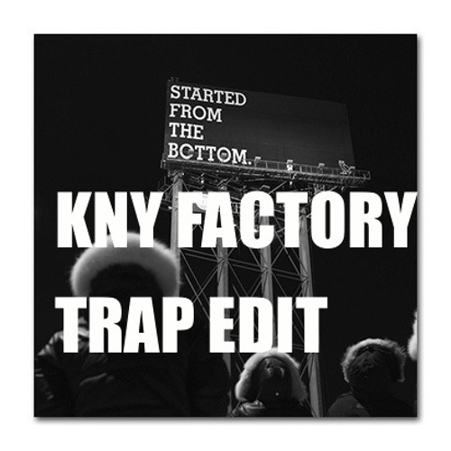 Drake-Started from the bottom (KNY FACTORY TRAP EDIT) FREE DOWNLOAD