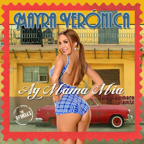 Mayra Veronica - Ay Mama Mia (SwagHammers Club Mix)