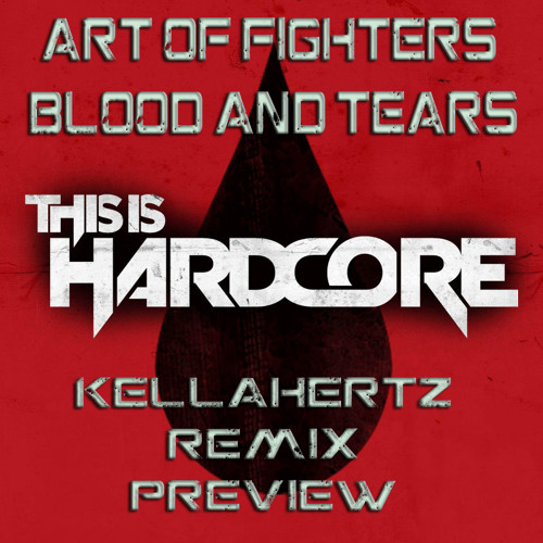 Art of Fighters-Blood and Tears-Kellahertz-Remix FREE TiH