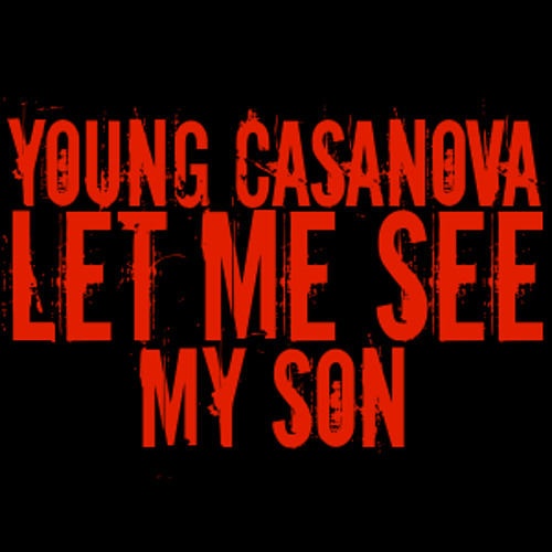 Young Casanova - Let Me See My Son