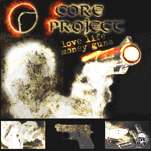 PHK015 - Core Project - Pure Hate - (Love Life Money Guns EP) ® Preview