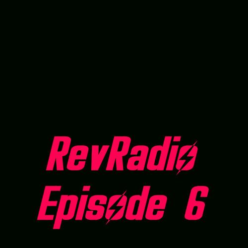 RevRadio Episode 6