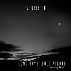 Long Days Cold Nights (featuring SwizZz)