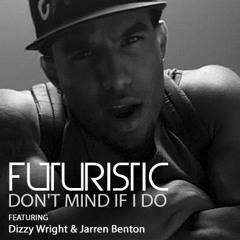 Dont Mind If I Do (featuring Dizzy Wright & Jarren Benton)