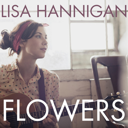 "Lisa Hannigan  ""Flowers"""