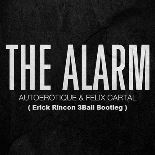 Autoerotique & Felix Cartal - The Alarm (Erick Rincon 3Ball Bootleg)