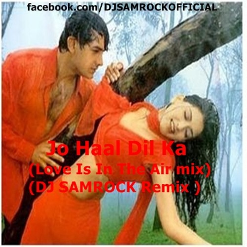 Jo Haal Dil Ka (Love Is In The Air mix) (SAMROCK Remix )
