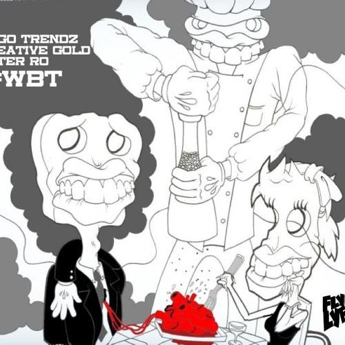 #WBT (Women Be Trippin) Ft. Nego Trendz, Creative Gold, Peter Ro