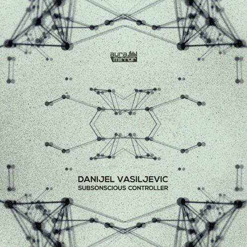 Danijel Vasiljevic - Subsonscious Controller (Original Mix) AuraMirror