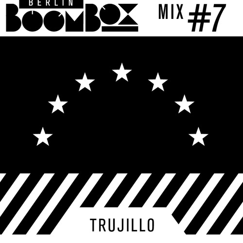 Berlin Boombox Mix #7 - Trujillo